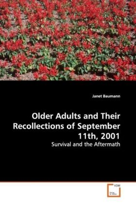Older Adults and Their Recollections of September 11th, 2001 - Survival and the Aftermath - Baumann, Janet