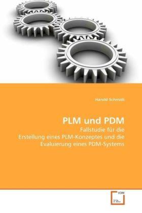 PLM und PDM - Fallstudie für die Erstellung eines PLM-Konzeptes und die Evaluierung eines PDM-Systems - Schmidt, Harold