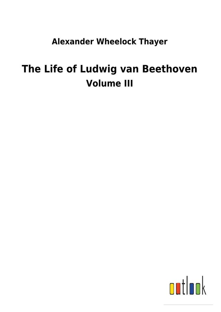 The Life of Ludwig van Beethoven als Buch von Alexander Wheelock Thayer - Alexander Wheelock Thayer