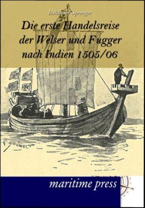 Die erste Handelsreise der Welser und Fugger nach Indien 1505/06 - Sprenger, Balthasar