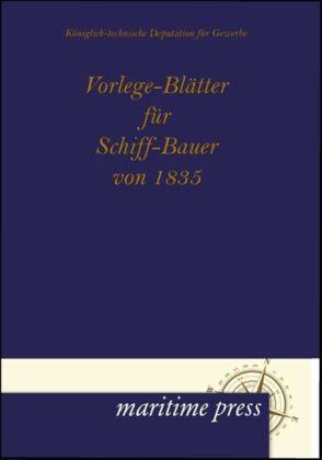 Vorlege-BlÃtter fÃr Schiff-Bauer von 1835 - Hrsg. v. der KÃniglich-technischen Deputation fÃr Gewerbe