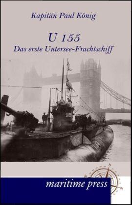 U 155 - Das erste Untersee-Frachtschiff - KÃnig, Paul