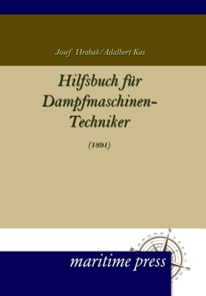 Hilfsbuch für Dampfmaschinen-Techniker (1891) - Hrabak, Josek / Kas, Adalbert