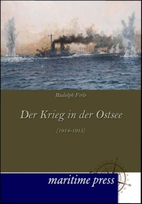Der Krieg in der Ostsee (1914-1915) - Firle, Rudolph