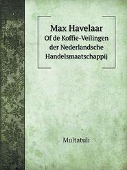 Max Havelaar of de Koffie-Veilingen Der Nederlandsche Handelsmaatschappij