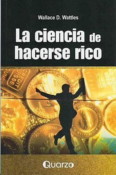 La Ciencia de hacerse rico = The Science of Getting Rich - Wallace D. Wattles
