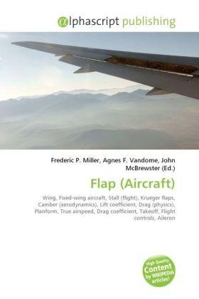 Flap (Aircraft) - Miller, Frederic P. (Hrsg.) / Vandome, Agnes F. (Hrsg.) / McBrewster, John (Hrsg.)