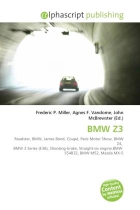 BMW Z3 - Miller, Frederic P. (Hrsg.) / Vandome, Agnes F. (Hrsg.) / McBrewster, John (Hrsg.)