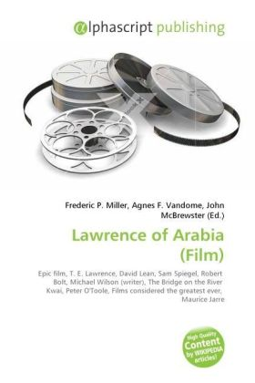 Lawrence of Arabia (Film) - Miller, Frederic P. (Hrsg.) / Vandome, Agnes F. (Hrsg.) / McBrewster, John (Hrsg.)