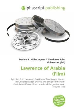 Lawrence of Arabia (Film): Epic film, T. E. Lawrence, David Lean, Sam Spiegel, Robert  Bolt, Michael Wilson (writer), The Bridge on the River  Kwai, ... considered the greatest ever,  Maurice Jarre