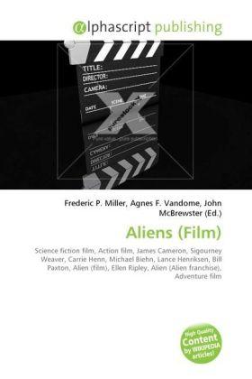 Aliens (Film) - Miller, Frederic P. (Hrsg.) / Vandome, Agnes F. (Hrsg.) / McBrewster, John (Hrsg.)