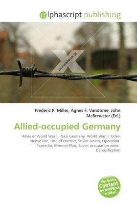 Allied-occupied Germany - Miller, Frederic P. (Hrsg.) / Vandome, Agnes F. (Hrsg.) / McBrewster, John (Hrsg.)