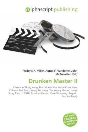 Drunken Master II - Miller, Frederic P. (Hrsg.) / Vandome, Agnes F. (Hrsg.) / McBrewster, John (Hrsg.)