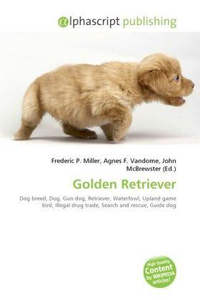 Golden Retriever - Miller, Frederic P. (Hrsg.) / Vandome, Agnes F. (Hrsg.) / McBrewster, John (Hrsg.)