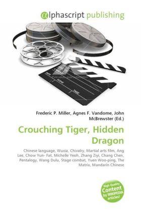 Crouching Tiger, Hidden Dragon - Miller, Frederic P. (Hrsg.) / Vandome, Agnes F. (Hrsg.) / McBrewster, John (Hrsg.)