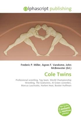 Cole Twins - Miller, Frederic P. (Hrsg.) / Vandome, Agnes F. (Hrsg.) / McBrewster, John (Hrsg.)