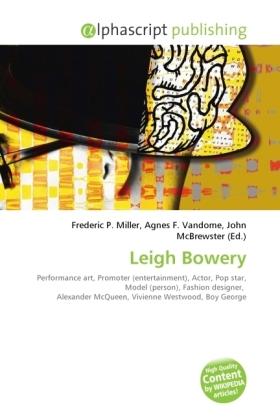 Leigh Bowery - Miller, Frederic P. (Hrsg.) / Vandome, Agnes F. (Hrsg.) / McBrewster, John (Hrsg.)