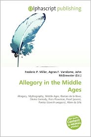 Allegory In The Middle Ages - Frederic P. Miller (Editor), Agnes F. Vandome (Editor), John McBrewster (Editor)