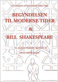 Begyndelsen Til Moderne Tider Og Bill Shakespeare - Ernst Bruun Olsen