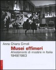 Musei effimeri. Allestimenti di mostre in Italia (1949-1963) - Cimoli Anna C.