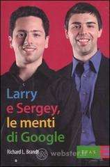 Larry & Sergey, le menti di Google - Brandt Richard J.