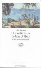 Diario di Grecia. Le lune di Hvar e altri racconti di viaggio - Romano Lalla