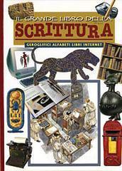 Il grande libro della scrittura. Geroglifici, alfabeti, libri e internet - Rossi Renzo
