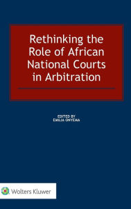 Rethinking the Role of African National Courts in Arbitration - Emilia Onyema