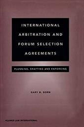 International Arbitration and Forum Selection Agreements - Planning, Drafting and Enforcing - Born, Gary B. / Born