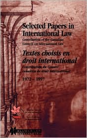 Selected Papers In International Law - Canadian Council On International Law, Conseil Canadien De Dr