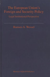 The European Union's Foreign and Security Policy: A Legal Institutional Perspective - Ramses A. Wessel