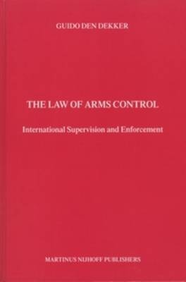 The Law of Arms Control - Guido den Dekker