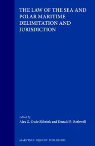 The Law of the Sea and Polar Maritime Delimitation and Jurisdiction - Alex G. Oude Elferink