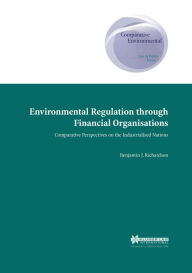 Environmental Regulation through Financial Organisations, Comparative Perspectives on the Industrialised Nations - Benjamin J. Richardson