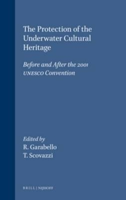 The Protection of the Underwater Cultural Heritage - Roberta Garabello; Tullio Scovazzi