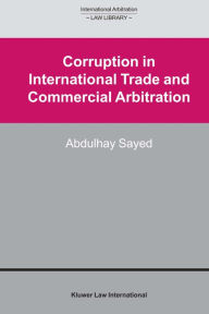 Corruption in International Trade and Commercial Arbitration - Abdulhay Sayed