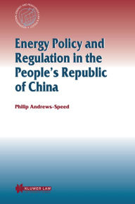 Energy Policy And Regulation In The People's Republic Of China - Philip Andrews Speed