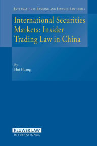 International Securities Markets: Insider Trading Law In China - Hui Huang