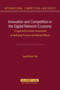 Innovation & Competition in the Digital Network Economy: A Legal & Economic Assessment on Multi-tying Practice & Network Effects - Jung Wook Cho