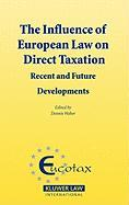 The Influence of European Law on Direct Taxation: Recent and Future Developments (Ecuotax Series on European Taxation Volume 16)