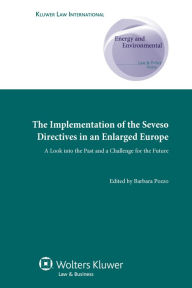 Implementation of Seveso Directives in an Enlarged Europe: A Look into the Past and a Challenge for the Future Barbara Pozzo Editor