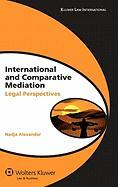 International and Comparative Mediation: Legal Perspectives (Global Trends in Dispute Resolution)
