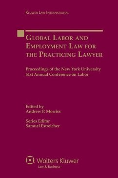 Global Labor and Employment Law for the Practicing Lawyer: Proceedings of the New York University 61st Annual Conference on Labor - Estreicher