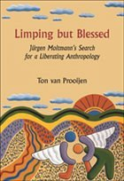 Limping But Blessed: Jurgen Moltmann S Search for a Liberating Anthropology - Prooijen, Ton