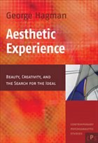 Aesthetic Experience: Beauty, Creativity, and the Search for the Ideal - Hagman, George