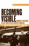 Becoming Visible: Women's Presence in Late Nineteenth-Century America.