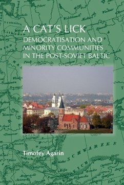A Cat S Lick: Democratisation and Minority Communities in the Post-Soviet Baltic - Agarin, Timofey
