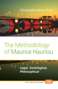 The Methodology of Maurice Hauriou: Legal, Sociological, Philosophical - Christopher Berry Gray