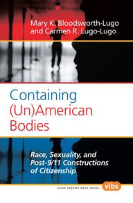 Containing (Un)American Bodies: Race, Sexuality, and Post-9/11 Constructions of Citizenship - Mary K. Bloodsworth-Lugo