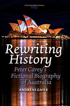 Rewriting History: Peter Carey S Fictional Biography of Australia - Gaile, Andreas